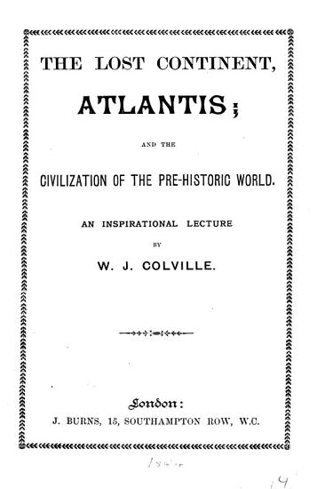 The lost continent  Atlantis  and the civilization of the pre historic world  an inspirational lecture PDF