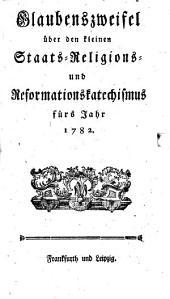 Glaubenszweifel über den kleinen Staats-, Religions- und Reformationskatechismus fürs Jahr 1782