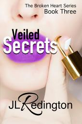 Veiled Secrets: The Broken Heart Series