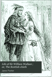 Life of sir William Wallace; or, The Scottish chiefs