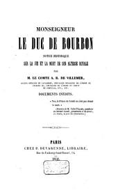 Monseigneur le duc de Bourbon: notice historique sur la vie et la mort de Son Altesse Royale, Volume1