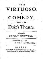 The Virtuoso. A Comedy, Etc. [In Five Acts and in Prose.]