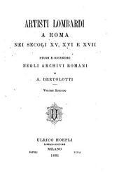 Artisti lombardi a Roma nei secoli XV, XVI, e XVII: studi e ricerche negli archivi romani, Volume 2