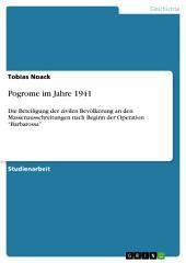 """Pogrome im Jahre 1941: Die Beteiligung der zivilen Bevölkerung an den Massenausschreitungen nach Beginn der Operation """"Barbarossa"""""""