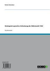 Strategisch-operative Zielsetzung der Wehrmacht 1942