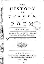 The History of Joseph: A Poem. In Ten Books. By Mrs. Elizabeth Rowe, ...