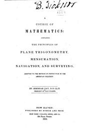 A Course of Mathematics: Containing the Principles of Plane Trigonometry, Mensuration, Navigation, and Surveying : Adapted to the Method of Instruction in the American Colleges, Parts 2-4