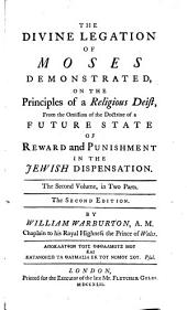 The Divine Legation of Moses Demonstrated: On the Principles of a Religious Deist, from the Omission of the Doctrine of a Future State of Reward and Punishment in the Jewish Dispensation. In Nine Books, Volume 2, Part 1