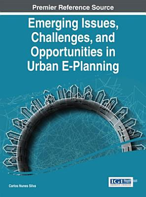 Emerging Issues  Challenges  and Opportunities in Urban E Planning PDF