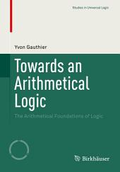 Towards an Arithmetical Logic: The Arithmetical Foundations of Logic