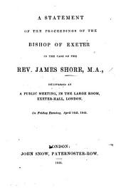 A Statement of the Proceedings of the Bishop of Exeter in the case of the Rev. J. Shore, etc