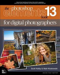 The Photoshop Elements 13 Book For Digital Photographers Book PDF