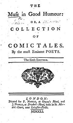 The Muse in Good Humour  Or  a Collection of Comic Tales  By the Most Eminent Poets  The Sixth Edition