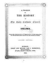 A primer of the history of the ... Catholic Church in Ireland ... to the formation of the modern Irish branch of the Church of Rome (by R. King).