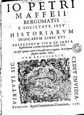 Io Petri Maffeii bergomatis e Societate Iesu historiarum indicarum libri XVI