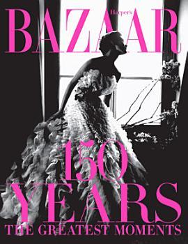 Harper s Bazaar  150 Years PDF