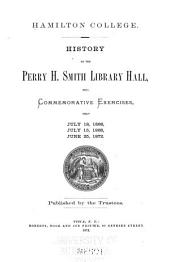 History of the Perry H. Smith Library Hall: With Commemorative Exercises, Held July 18, 1866, July 15, 1868, June 25, 1872