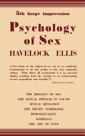 Psychology of Sex: The Biology of Sex—The Sexual Impulse in Youth—Sexual Deviation—The Erotic Symbolisms—Homosexuality—Marriage—The Art of Love, Edition 5