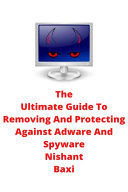 The Ultimate Guide To Removing And Protecting Against Adware And Spyware