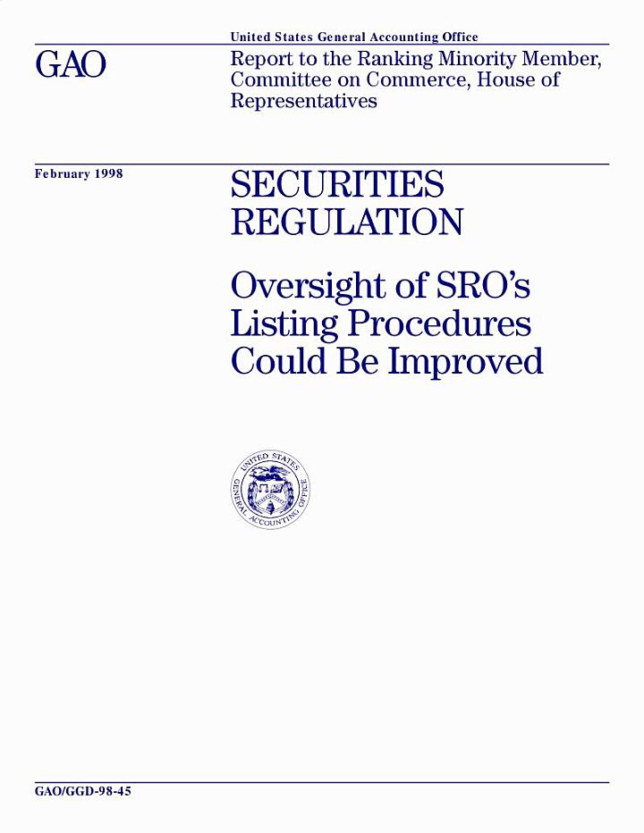 Securities regulation : oversight of SRO's listing procedures could be improved : report to the ranking minority member, Committee on Commerce, House of Representatives