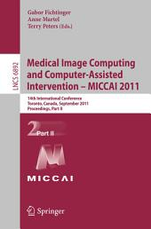 Medical Image Computing and Computer-Assisted Intervention - MICCAI 2011: 14th International Conference, Toronto, Canada, September 18-22, 2011, Proceedings, Part 2
