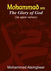 Mohammad(pbuh) The Glory of God: [in open verses]