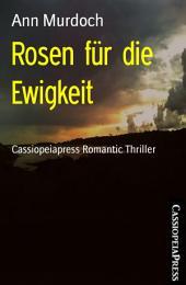Rosen für die Ewigkeit: Cassiopeiapress Romantic Thriller