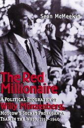 The Red Millionaire: A Political Biography of Willy Münzenberg, Moscow?s Secret Propaganda Tsar in the West