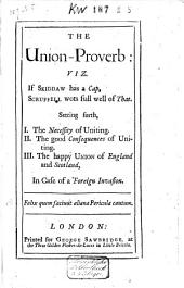 The Union-proverb: Viz. If Skiddaw Has a Cap, Scruffell Wots Full Well of That. Setting Forth, I. The Necessity of Uniting. II. The Good Consequences of Uniting. III. The Happy Union of England and Scotland in a Case of Foreign Invasion