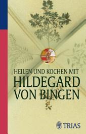 Heilen und Kochen mit Hildegard von Bingen: Ausgabe 2