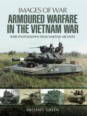 Armoured Warfare in the Vietnam War: Rare Photographs from Wartime Archives