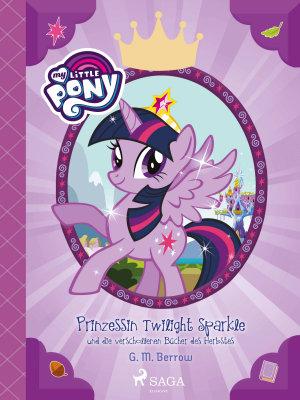 My Little Pony   Prinzessin Twilight Sparkle und die verschollenen B  cher des Herbstes PDF