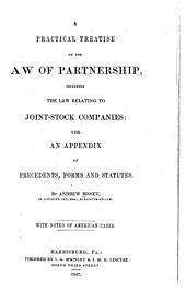 A Practical Treatise on the Law of Partnership: Including the Law Relating to Joint-stock Companies : with an Appendix of Precedents, Forms and Statutes