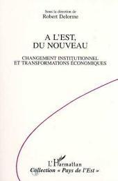 A l'Est, du nouveau: Changement institutionnel et transformations économiques