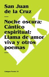 Noche oscura; Cántico espiritual; Llama de amor viva y otros poemas
