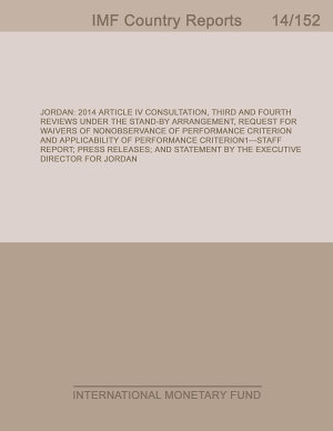 Jordan  2014 Article IV Consultation  Third and Fourth Reviews Under the Stand By Arrangement  Request for Waivers of Nonobservance of Performance Criterion and Applicability of Performance Criterion   Staff Report  Press Releases  and Statement by the Executive Director for Jordan PDF