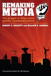 Remaking Media: The Struggle to Democratize Public Communication