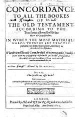 A Concordance to All the Bookes of the Old Testament, According to the Translation Allowed by His Late Matie of Great Brittain, Etc. [By Clement Cotton.]