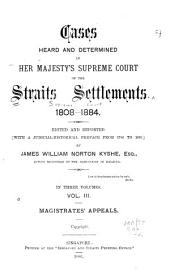 Cases Heard and Determined in Her Majesty's Supreme Court of the Straits Settlements 1808-1890: Magistrates' appeals