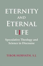 Eternity and Eternal Life: Speculative Theology and Science in Discourse