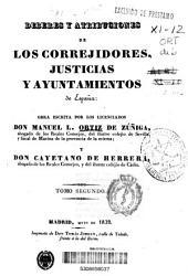 Deberes y atribuciones de los correjidores, justicias y ayuntamientos de España: Volumen 2