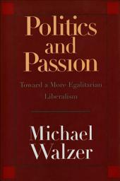 Politics and Passion: Toward a More Egalitarian Liberalism