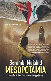 Serambi Mujahid Mesopotamia: Pergulatan Jiwa dan Cinta Seorang Pejuang