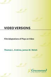 Video Versions: Film Adaptations of Plays on Video: Film Adaptations of Plays on Video