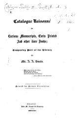 Catalogue Raisonn Of Curious Manuscripts Early Printe And Other Rare Books Composing Part Of The Library Of A A Smets Book PDF