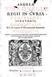Andreae Tiraquelli ... Commentarii in l. si unquam. C. de reuocandis donationib