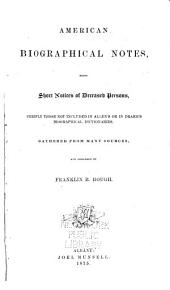 American Biographical Notes: Being Short Notices of Deceased Persons, Chiefly Those Not Included in Allen's Or in Drake's Biographical Dictionaries