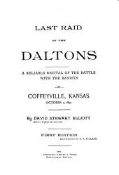 Last Raid of the Daltons: A Reliable Recital of the Battle with the Bandits at Coffeyville, Kansas, October 5, 1892