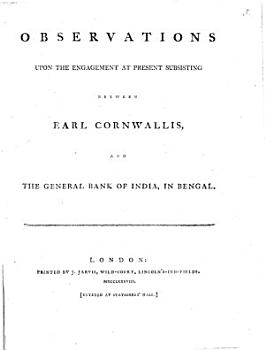 Observations Upon the Engagement at Present Subsisting Between Earl Cornwallis  and the General Bank of India  in Bengal PDF