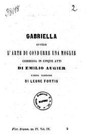 Gabriella ovvero L'arte di condurre una moglie commedia in cinque atti di Emilio Augier
